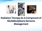 Radiation Therapy As A Component of Multidisciplinary Sarcoma Management