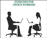 EXERCISES FOR OFFICE WORKERS Medical Notes
